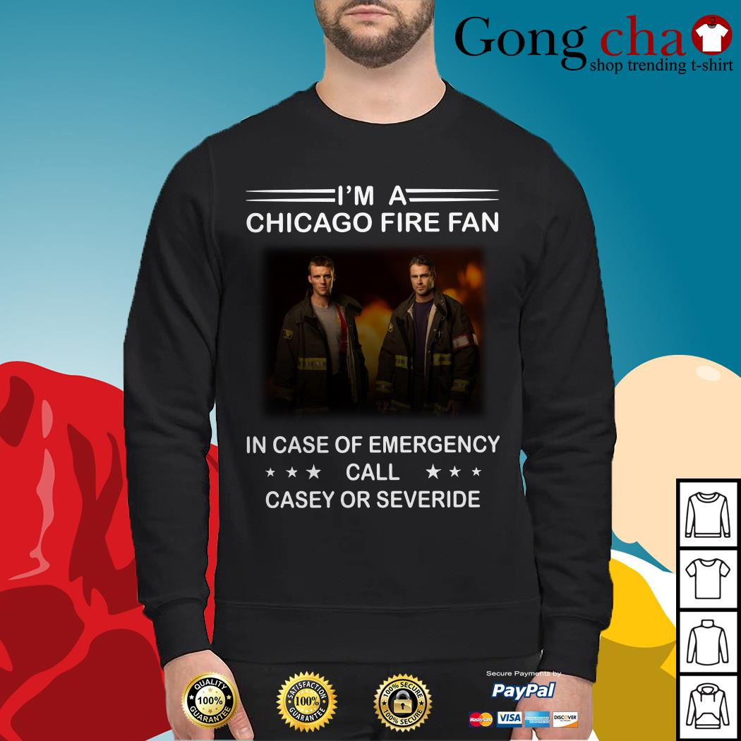 I'm a Chicago fire fan in case of emergency call Casey and severide Sweater