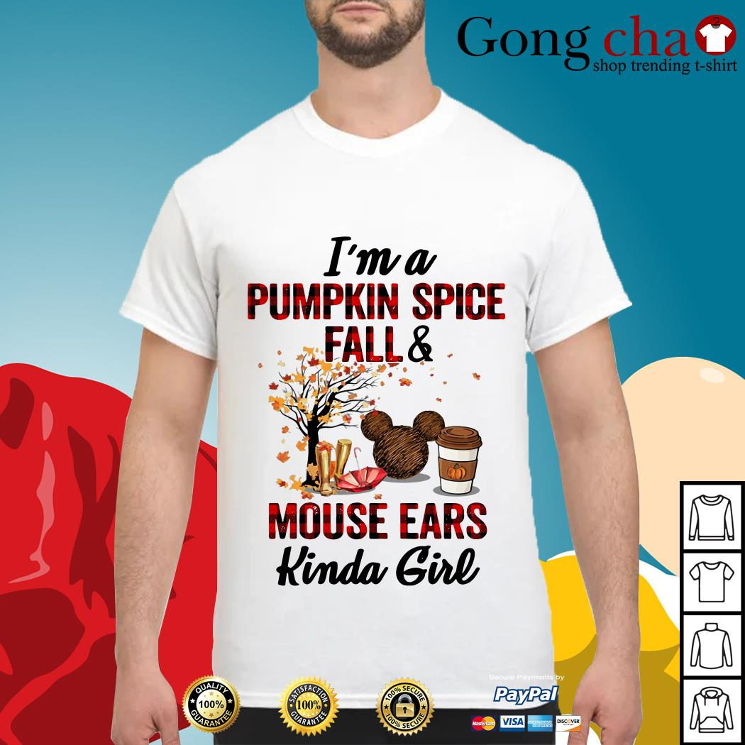 I'm a pumpkin spice fall and mouse ears kinda girl shirt