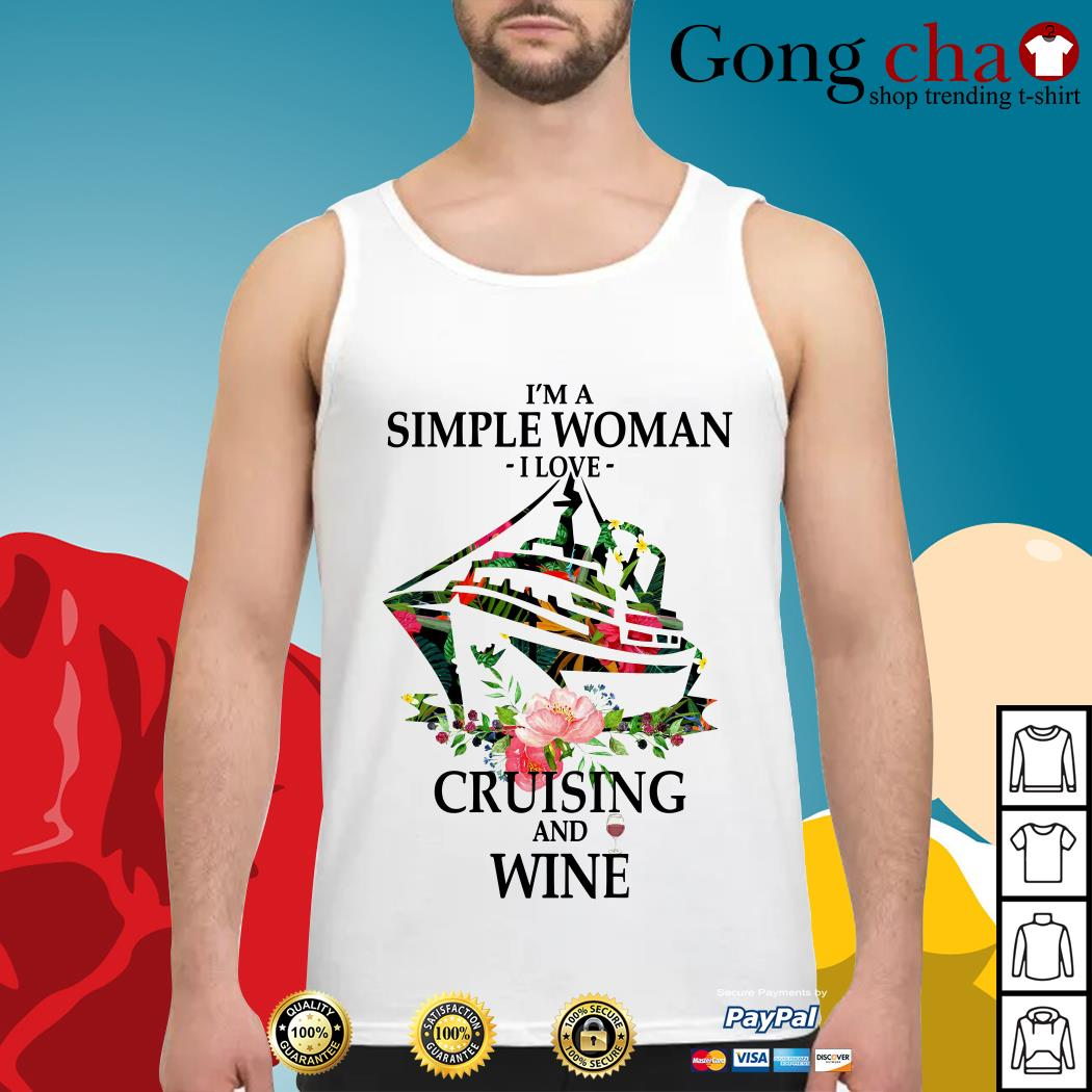 I'm a simple woman I love cruising and wine Tank top