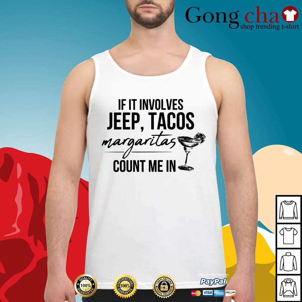 If it involves jeep tacos margaritas count me in Tank top