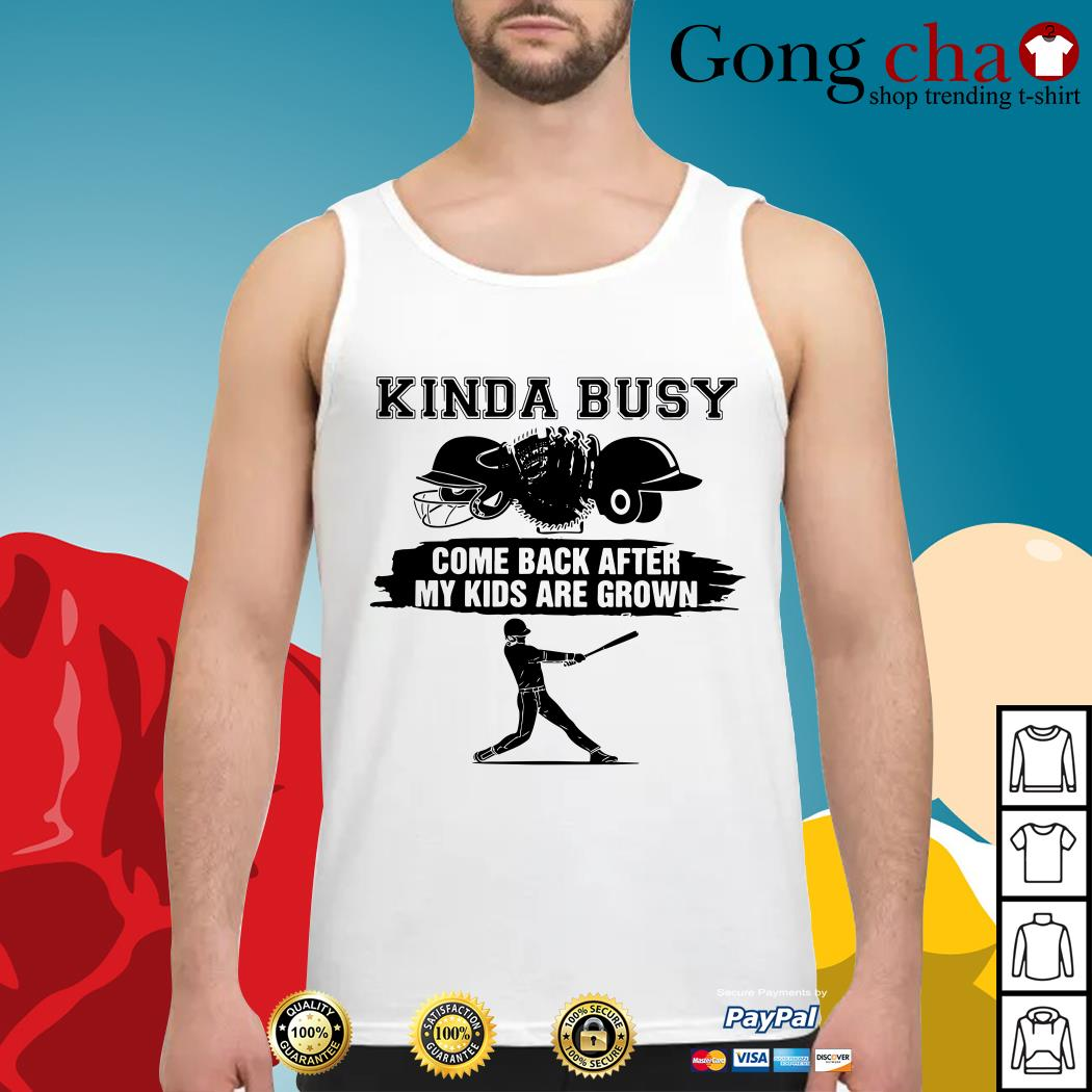 Kinda busy come back after my kids are grown Tank top