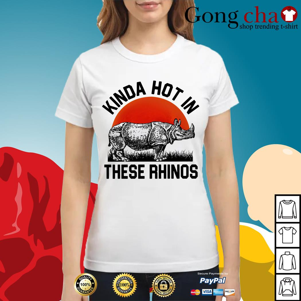 Kinda hot in these rhinos Ladies tee