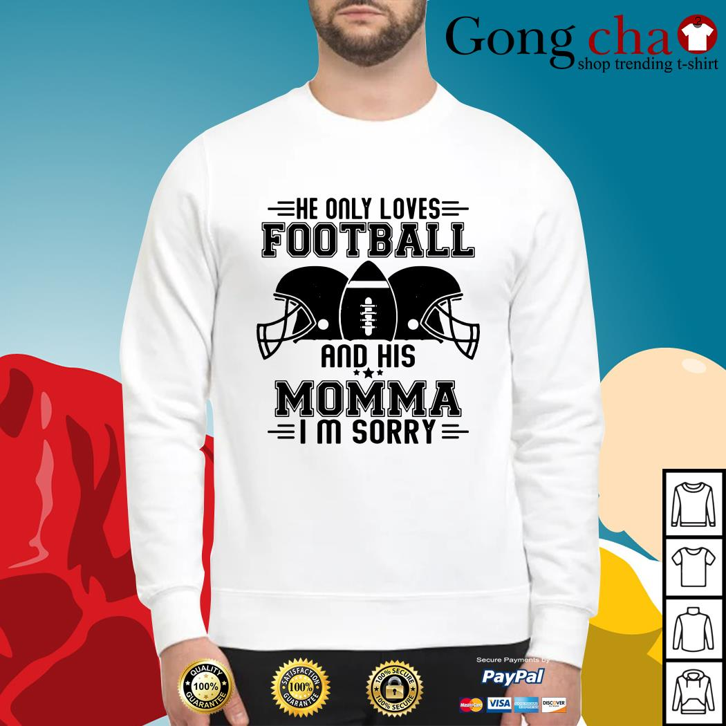 He only loves football and his momma I'm sorry Sweater