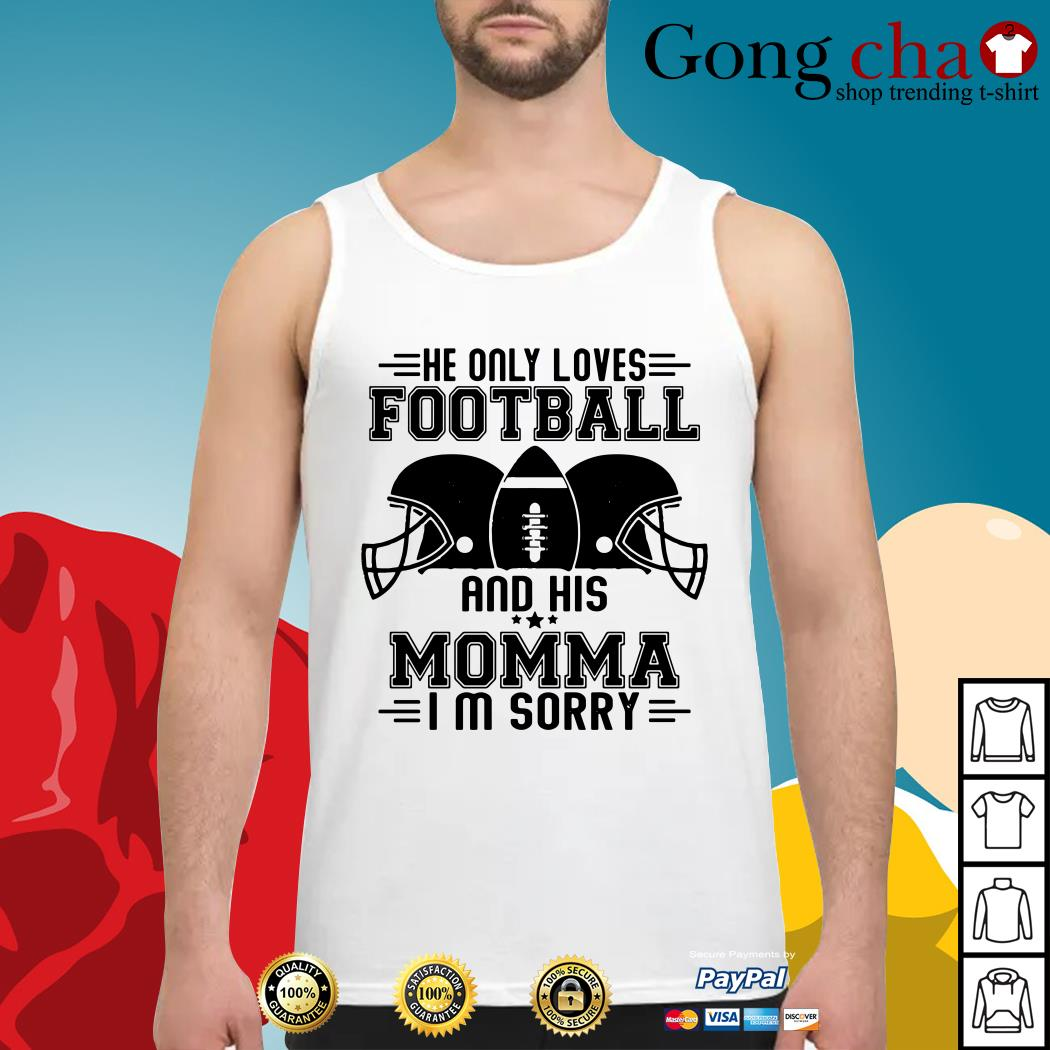 He only loves football and his momma I'm sorry Tank top
