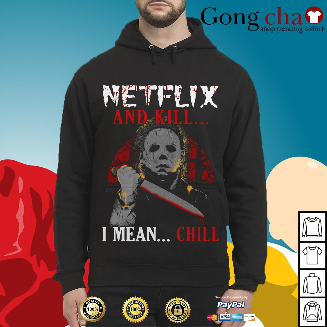 Michael Myers Netflix and kill I mean chill Hoodie