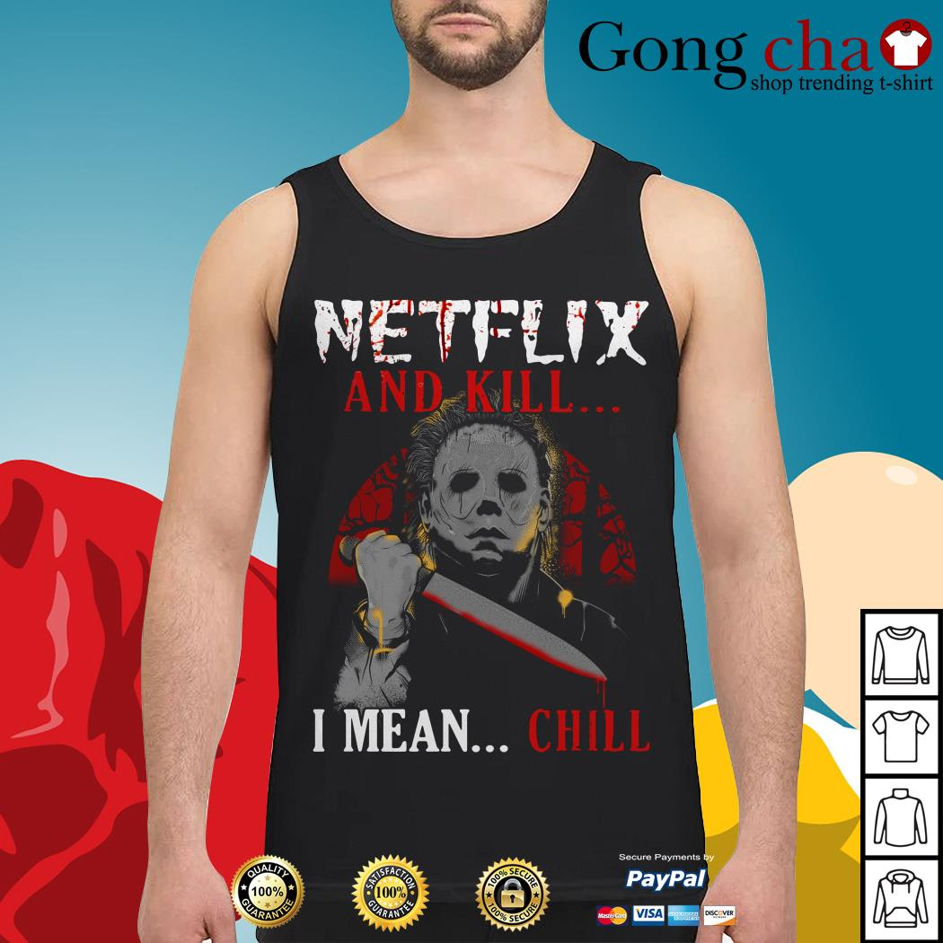 Michael Myers Netflix and kill I mean chill Tank top
