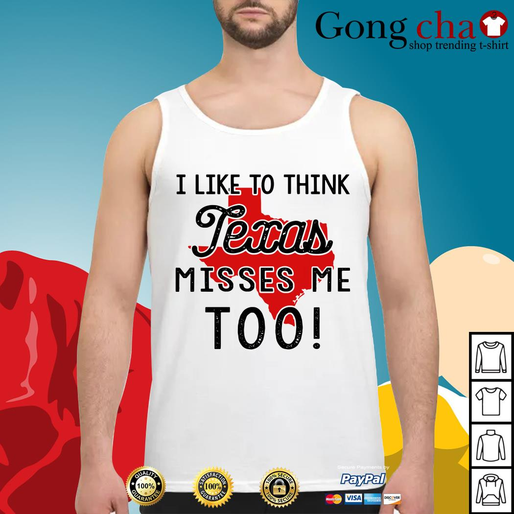 Official I like to think Texas misses me too Tank top