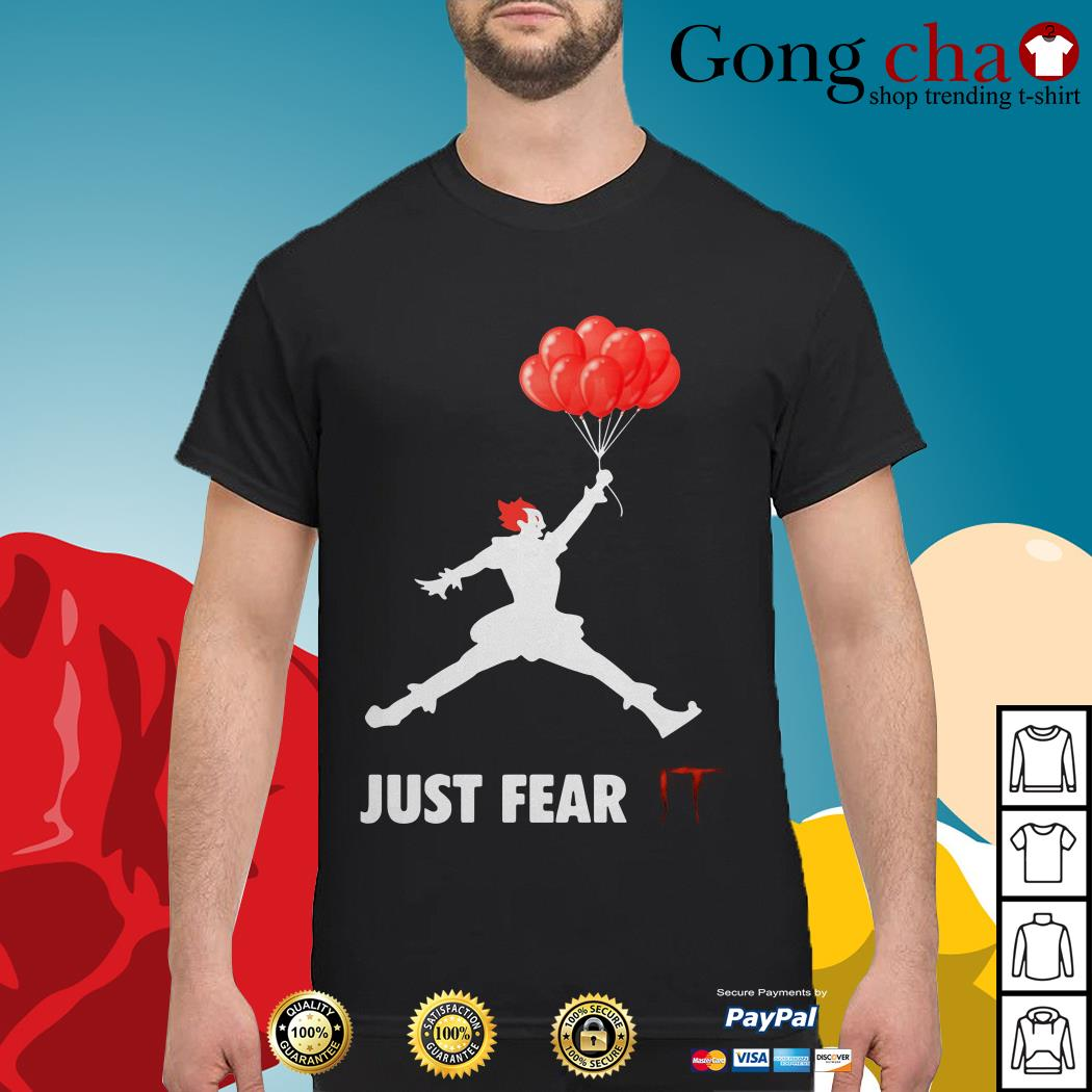 Pennywise just fear IT shirt