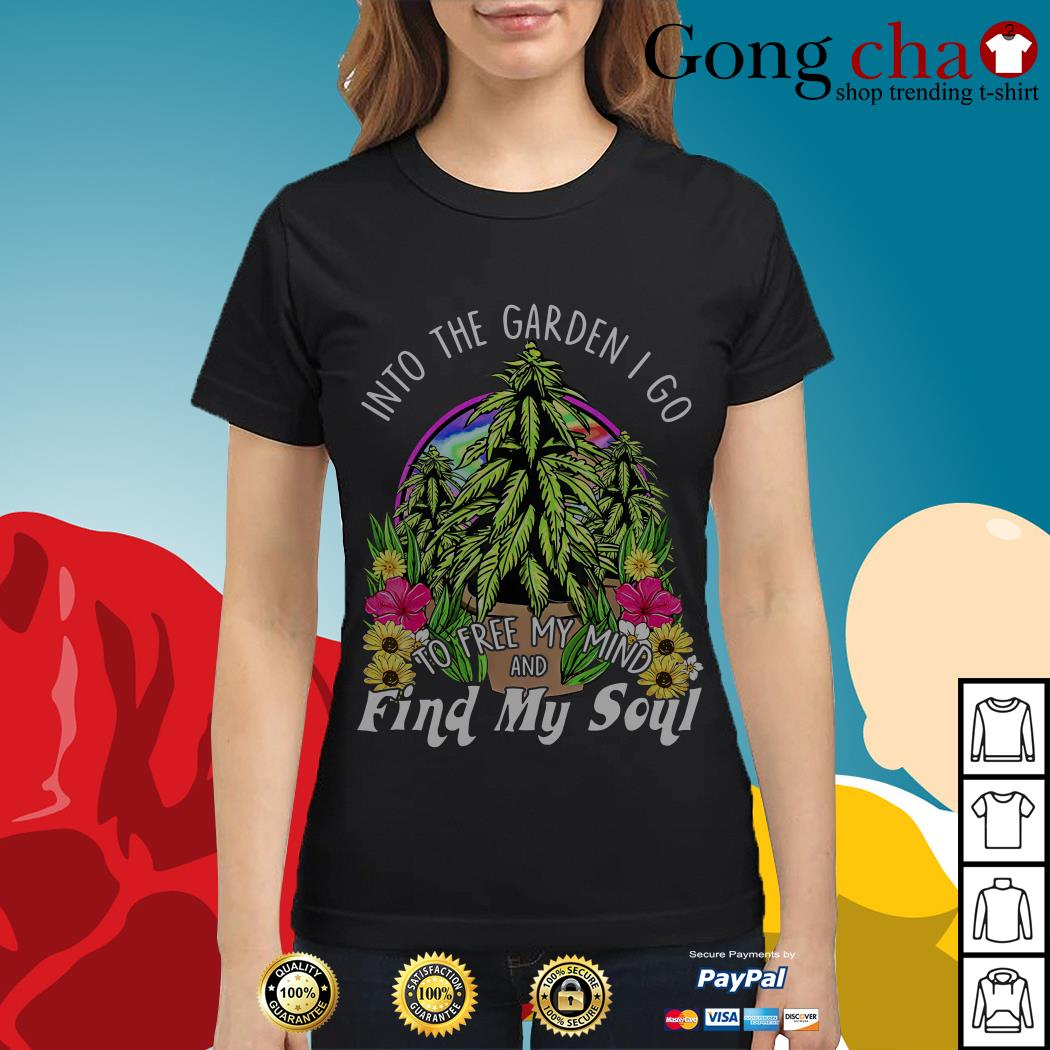 Weed into the garden I go to free my mind and find my soul Ladies tee