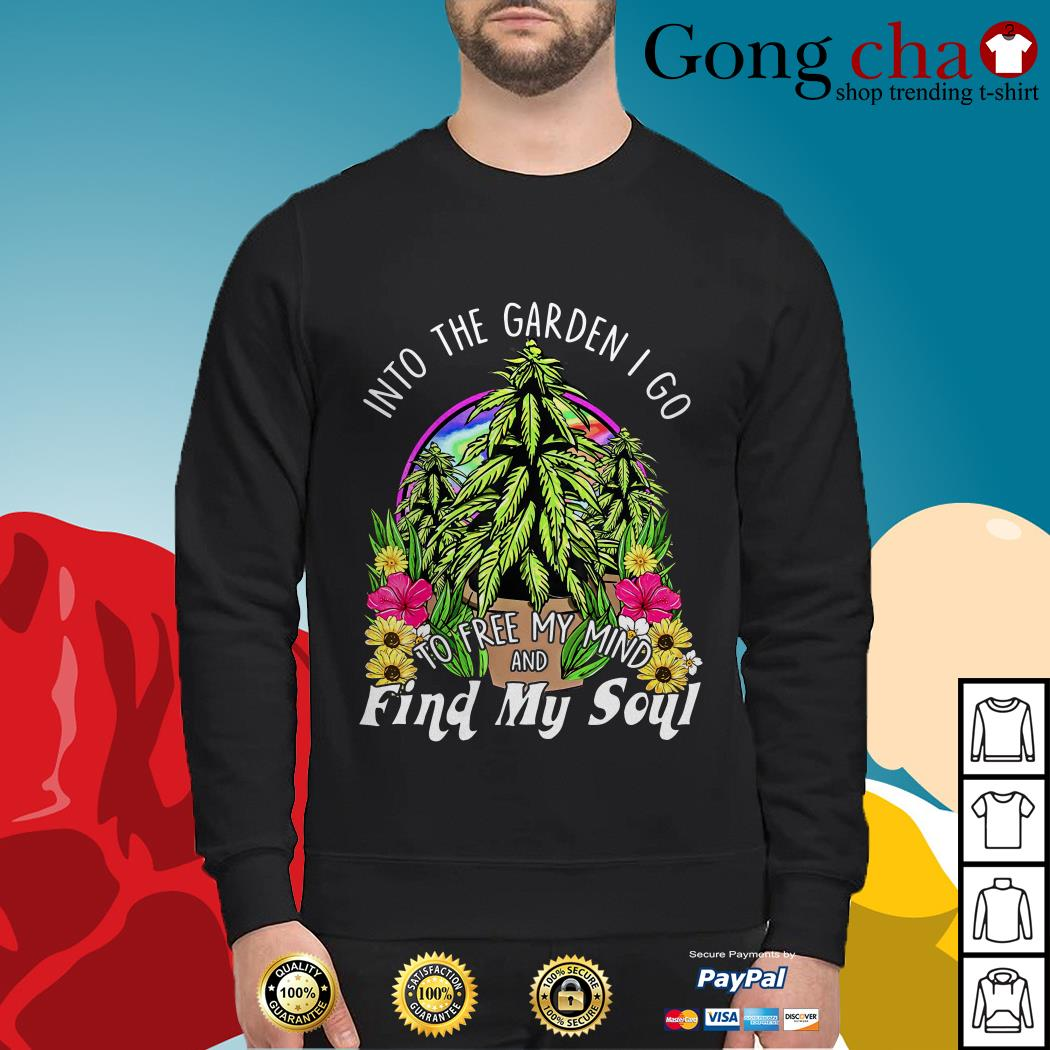 Weed into the garden I go to free my mind and find my soul Sweater