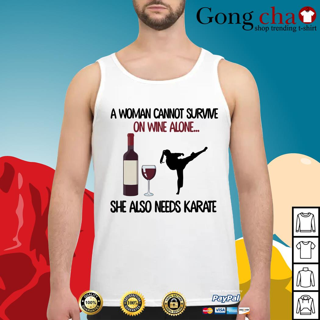 A woman cannot survive on wine alone she also needs Karate Tank top