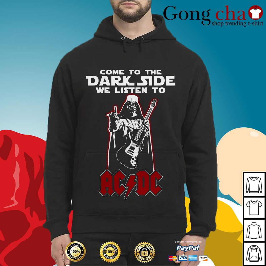 Come to the dark side we listen to ACDC Hoodie