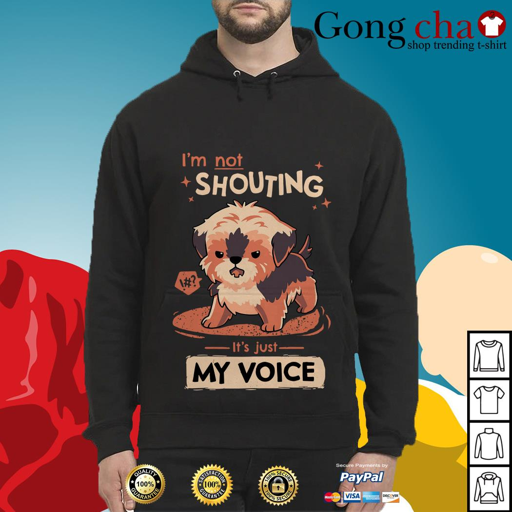 Dog I'm not shouting it's just my voice Hoodie