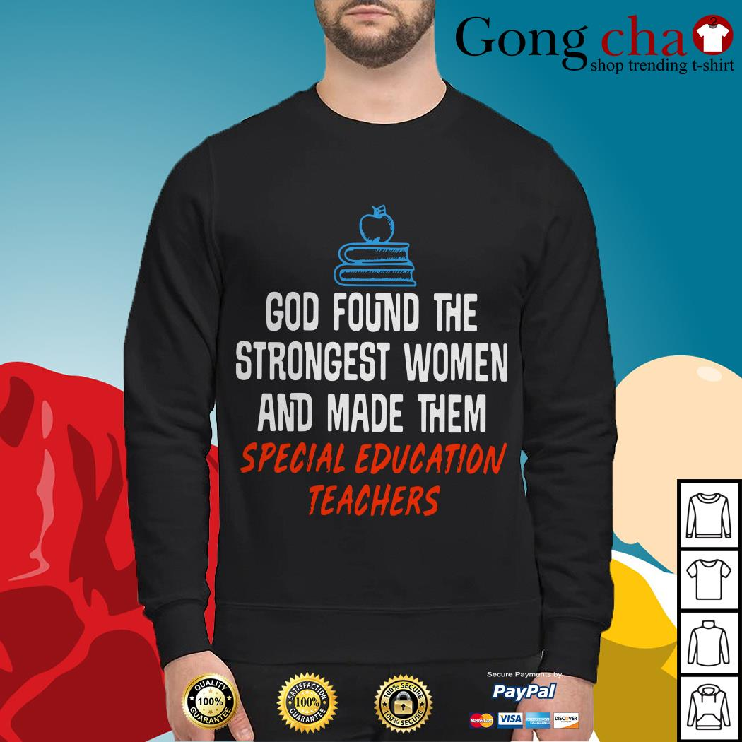 God found the strongest women and made them special education teachers Sweater