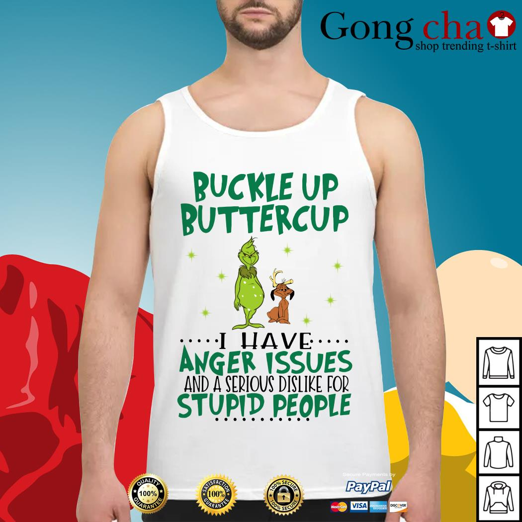 Grinch buckle up buttercup I have anger issues and a serious dislike for stupid people Tank top