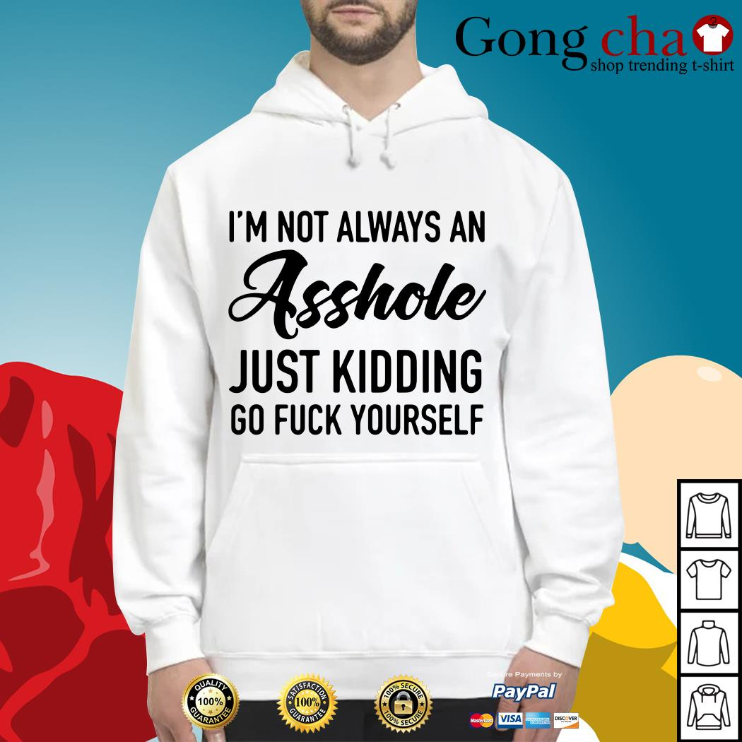 I'm not always an asshole just kidding go fuck yourself Hoodie