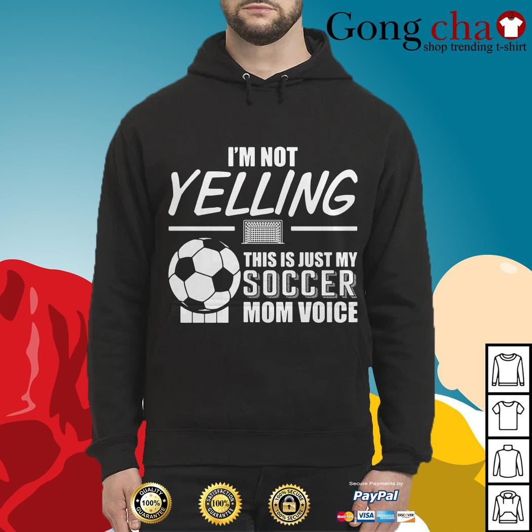 I'm not yelling this is just my soccer mom voice Hoodie