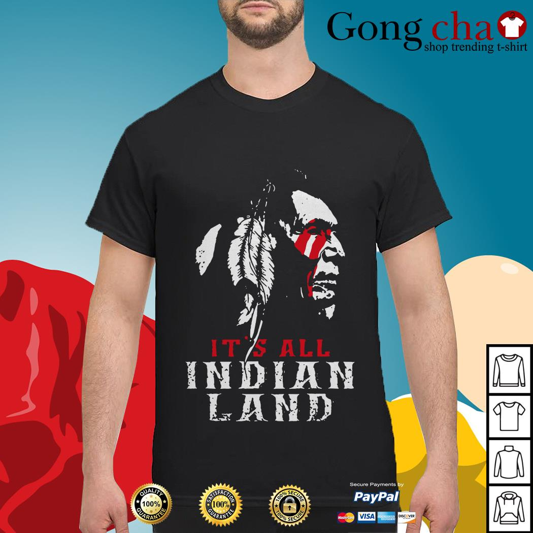 It's all Indian land shirt