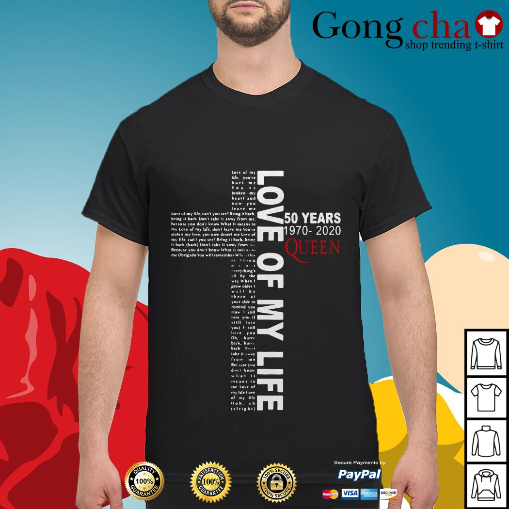 Love of my life 50 years 1970-2020 Queen shirt