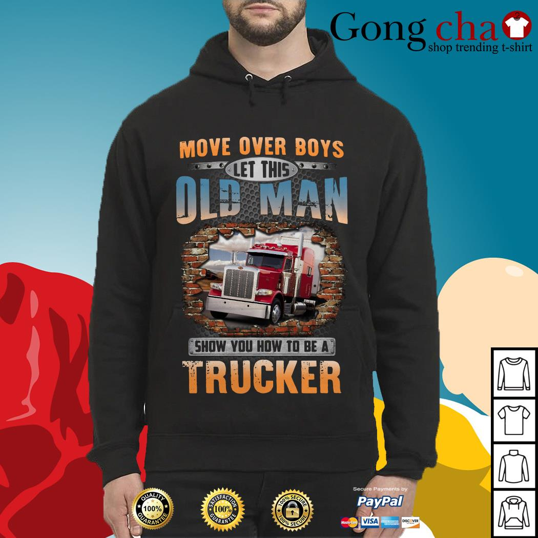 Move over boys let this old man show you how to be a trucker Hoodie