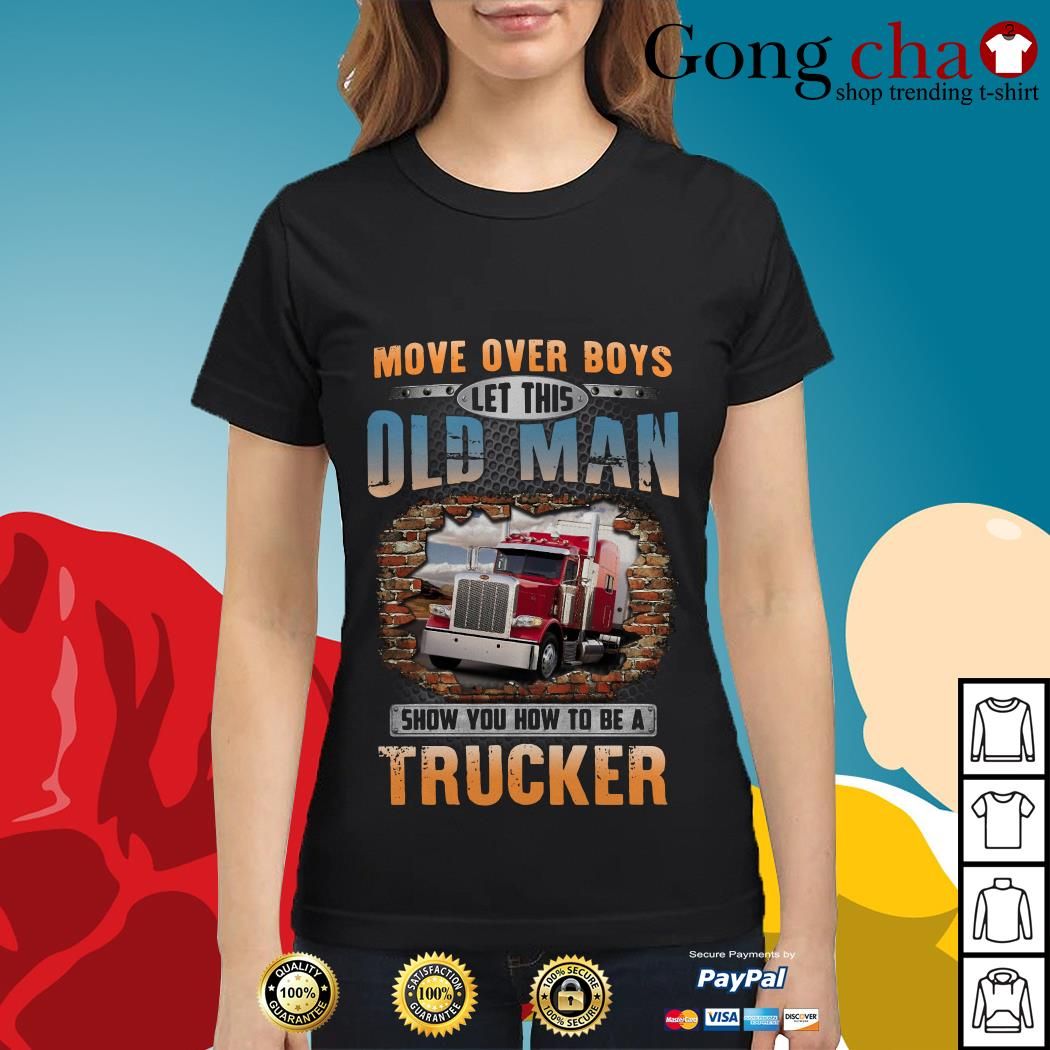 Move over boys let this old man show you how to be a trucker Ladies tee