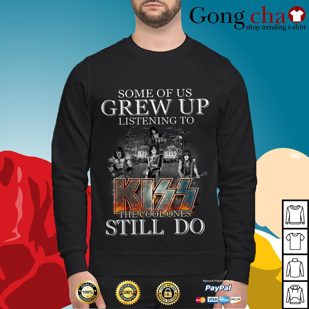 Official Some of us grew up listening to Kiss the cool ones still do Sweater