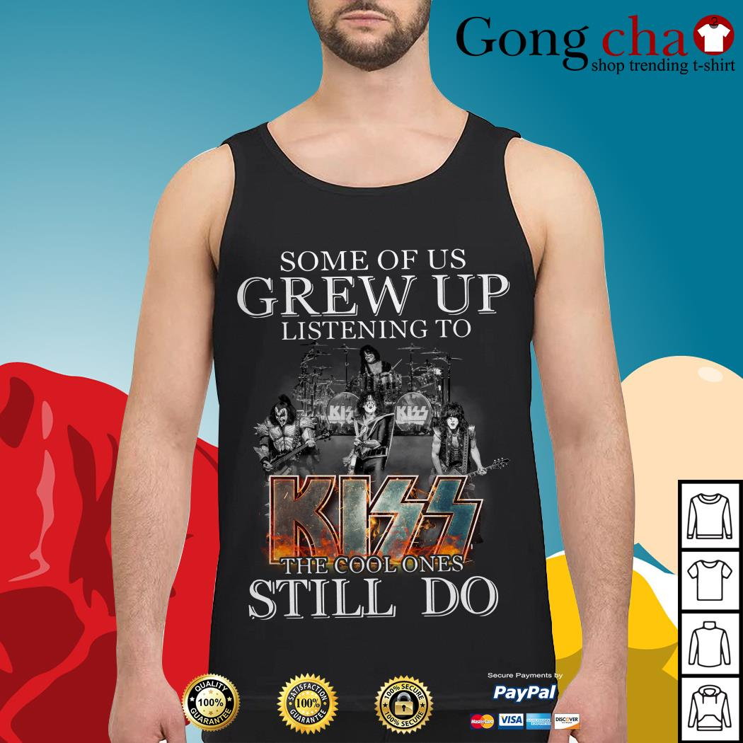 Official Some of us grew up listening to Kiss the cool ones still do Tank top