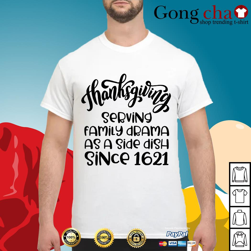 Thanksgiving serving family drama as a side dish since 1621 shirt