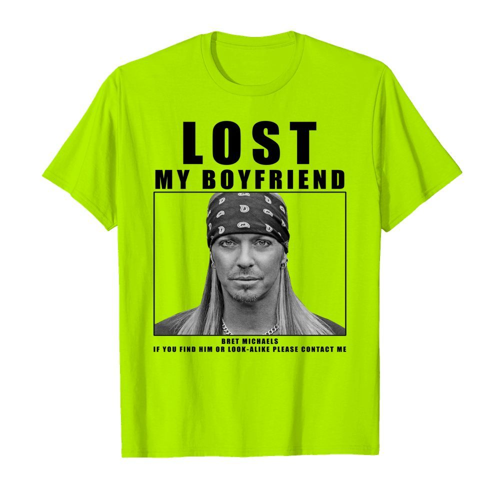 Lost my boyfriend Bret Michaels if you find him or look-alike please contact me shirt