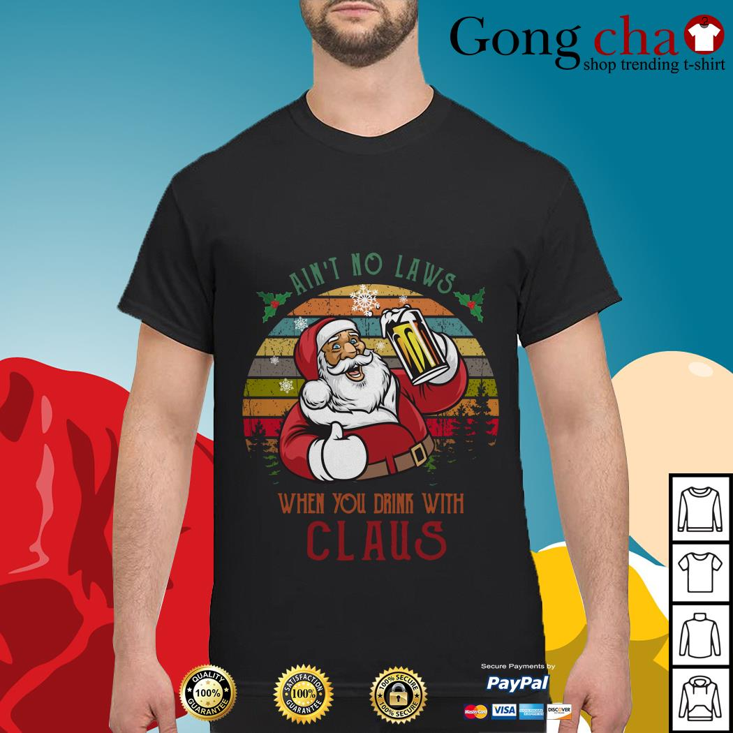 Ain't no laws when you drink with Claus vintage shirt, sweater