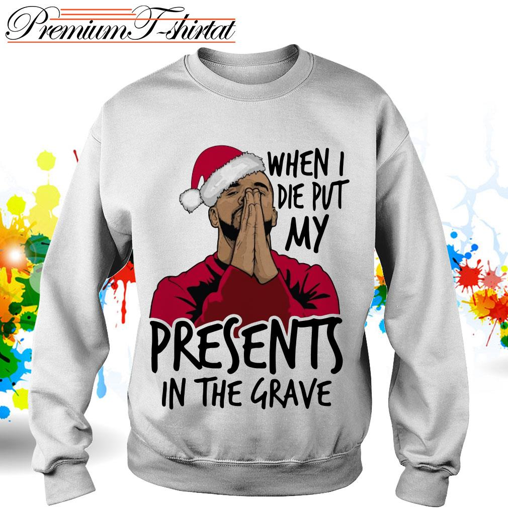 Drake when I die put my present in the grave Christmas T-shirt