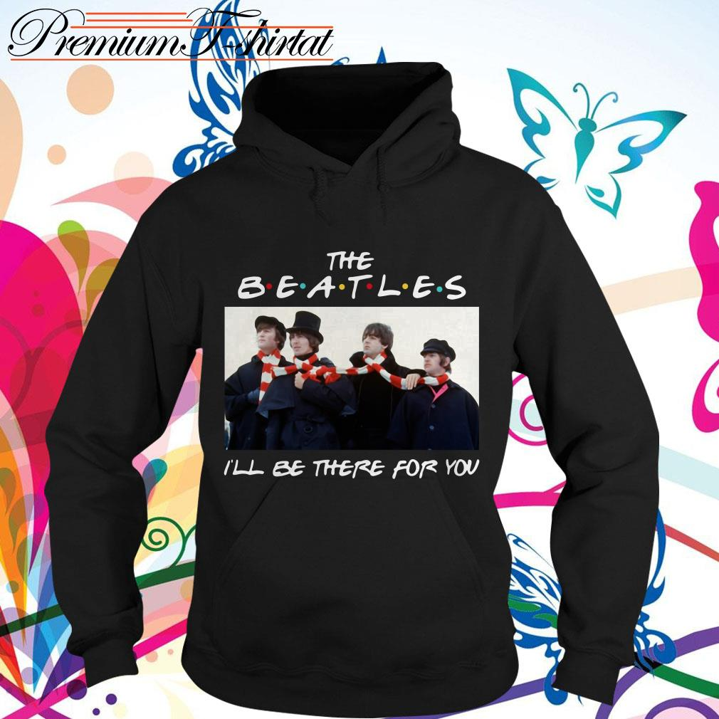 Friends The Beatles I'll be there for you shirt