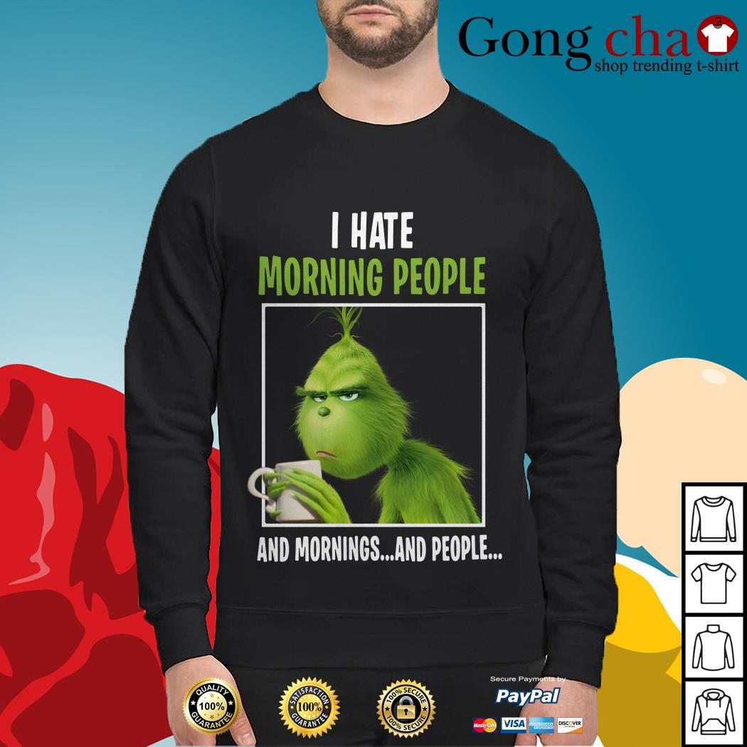 The Grinch I hate morning people and mornings and people Sweater
