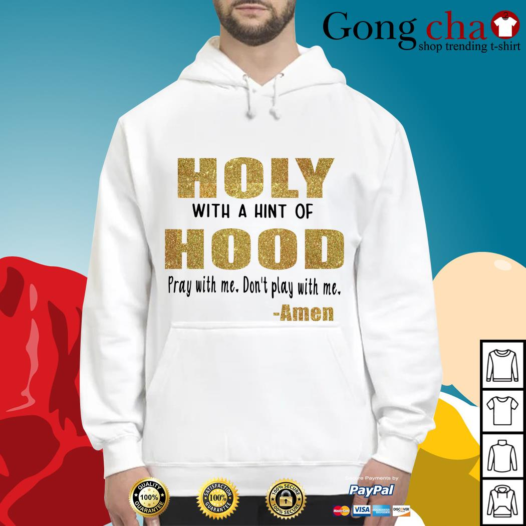 Holy with a hint of hood pray with me don't play with me Hoodie