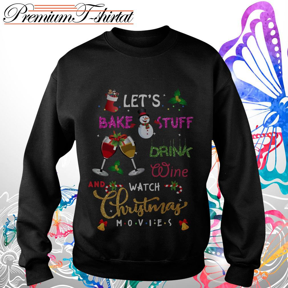 Let's bake stuff drink Wine and Watch Christmas Movies Friend TV show shirt