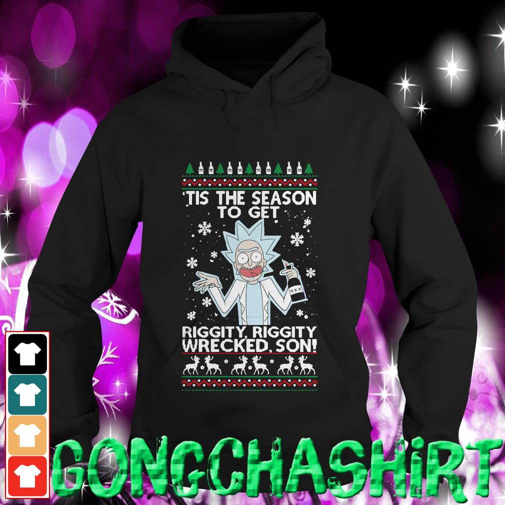 Rick Sanchez tis the season to get riggity riggity wrecked son ugly Christmas Hoodie