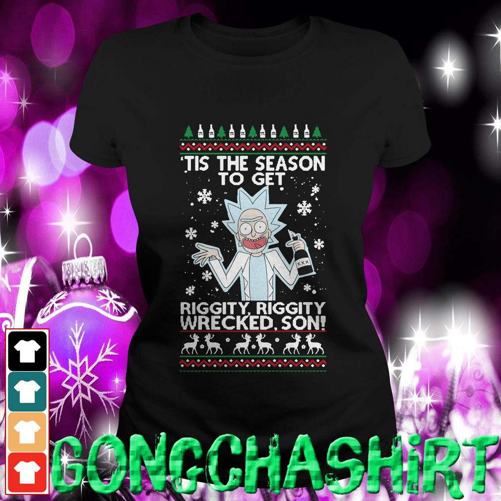 Rick Sanchez tis the season to get riggity riggity wrecked son ugly Christmas Ladies tee