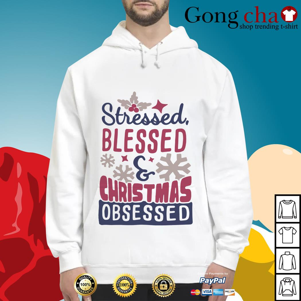 Stressed blessed and Christmas obsessed Hoodie