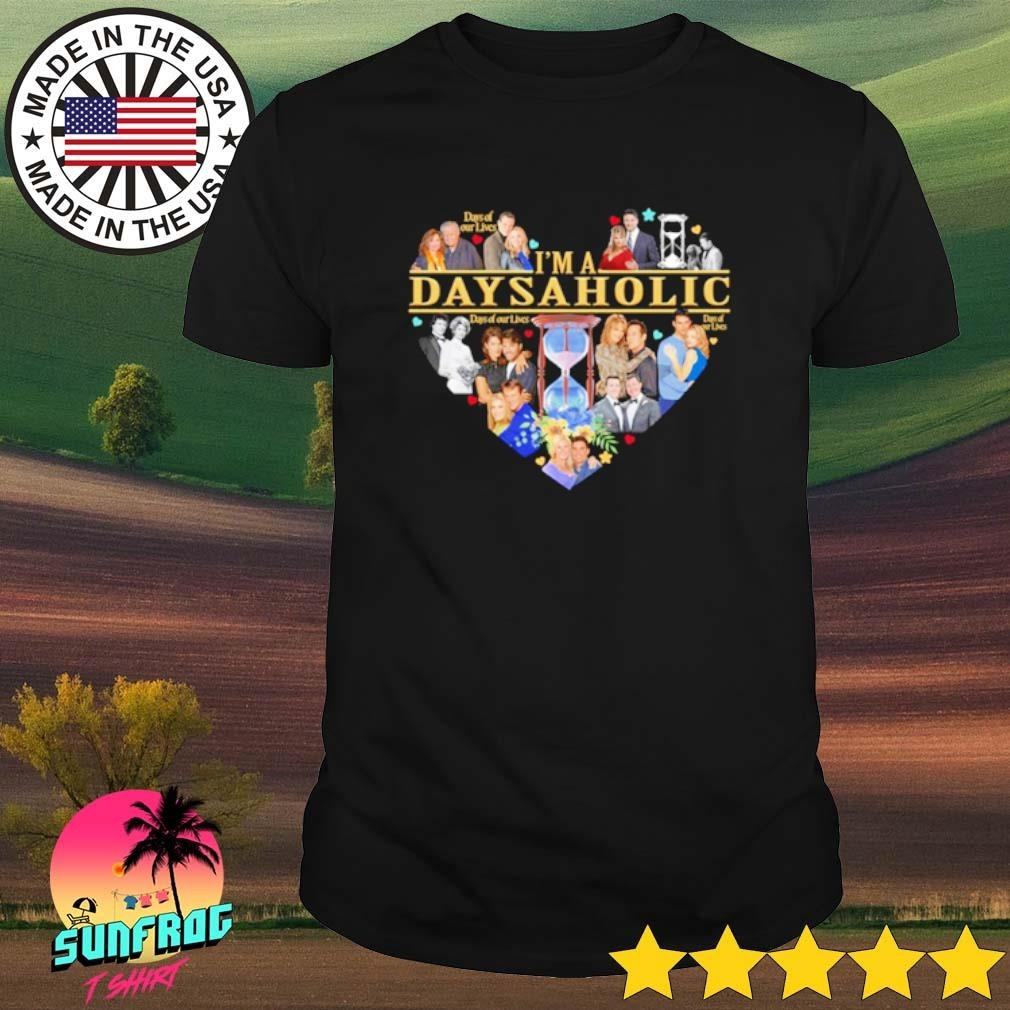 Heart Days of our lives I'm a days aholic shirt