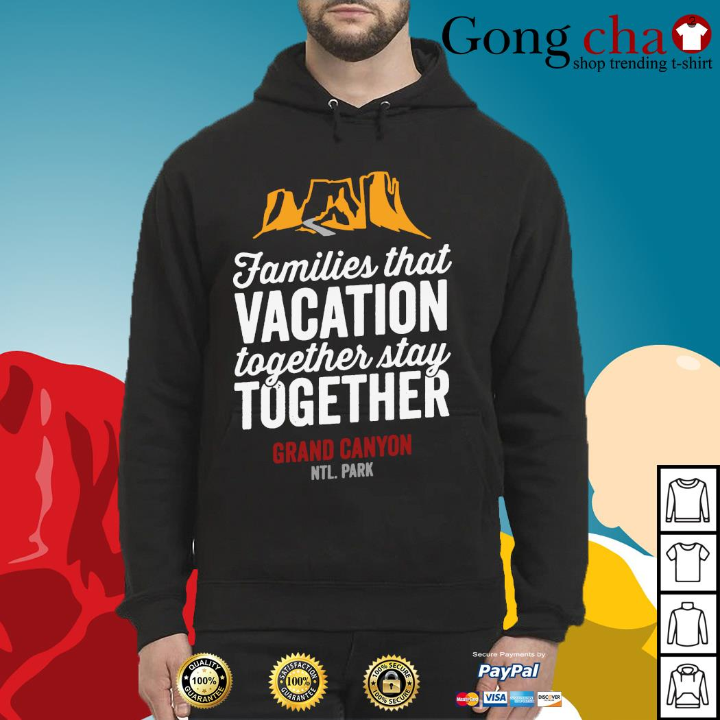 Families that vacation together stay together Grand Canyon NTL. Park s hoodie