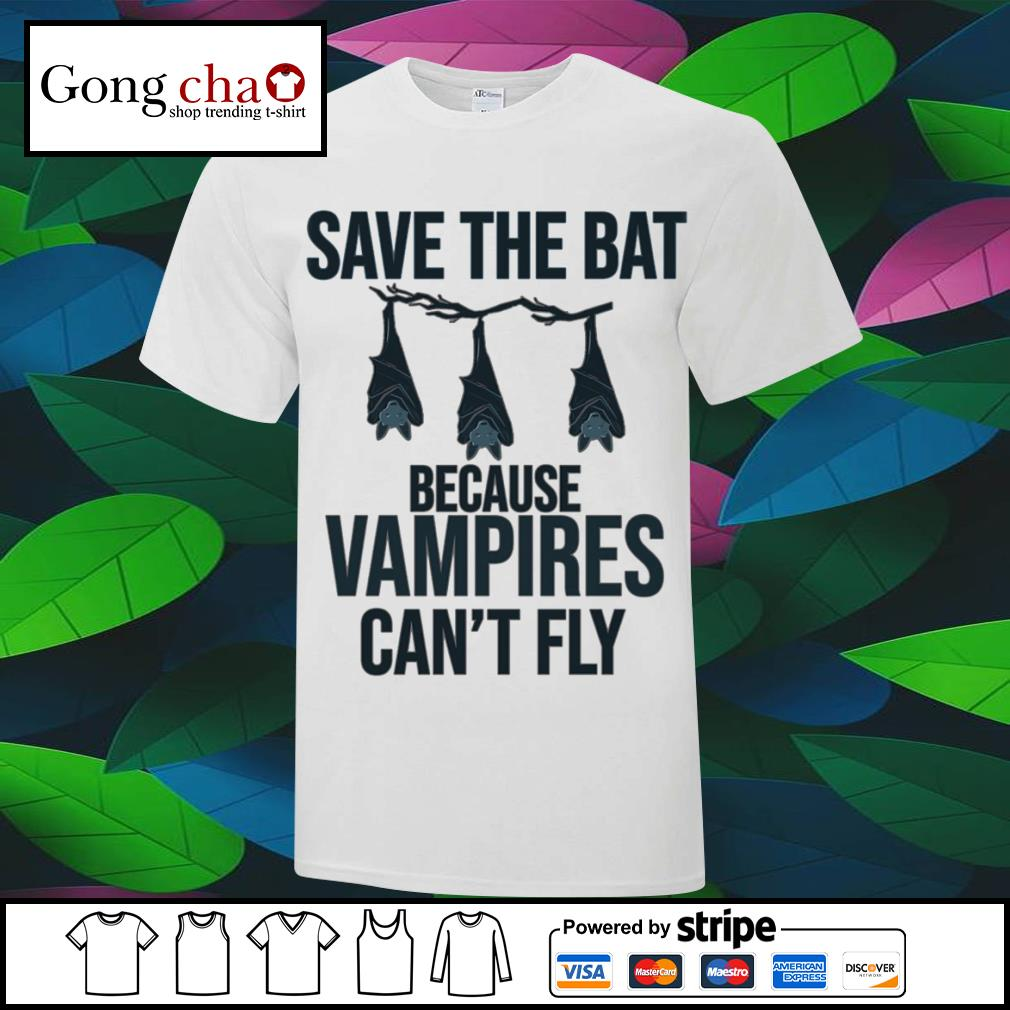Save the bat because vampires can't fly shirt