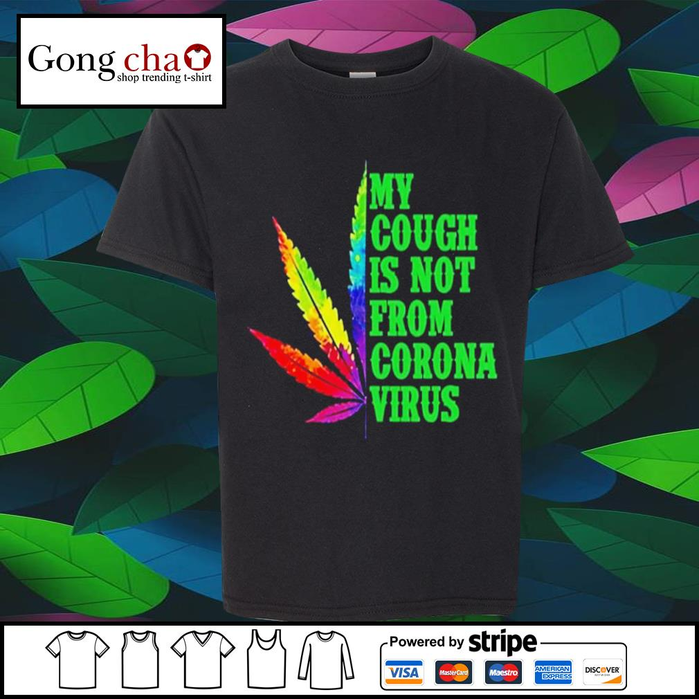 Weed color water my cough is not from Corona Virus shirt