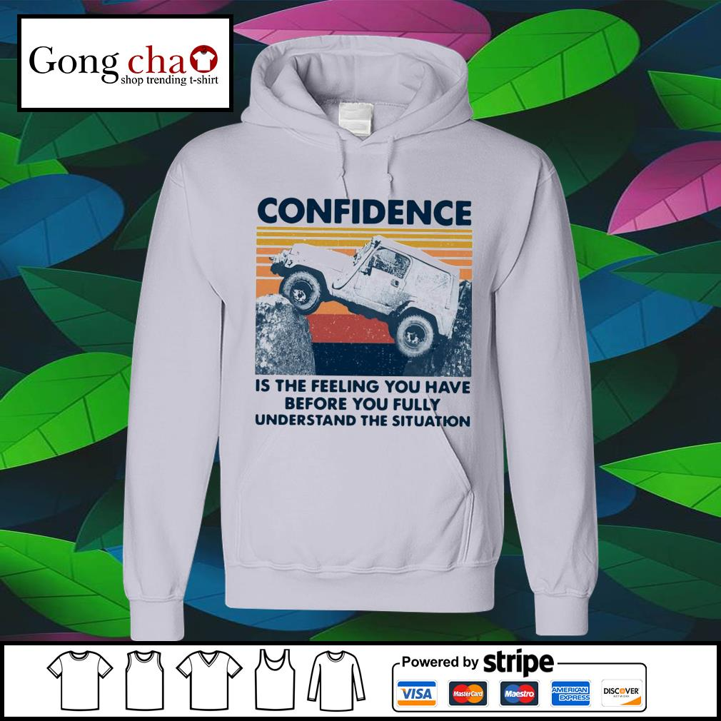 Confidence is the feeling you have before you fully understand the situation vintage s hoodie