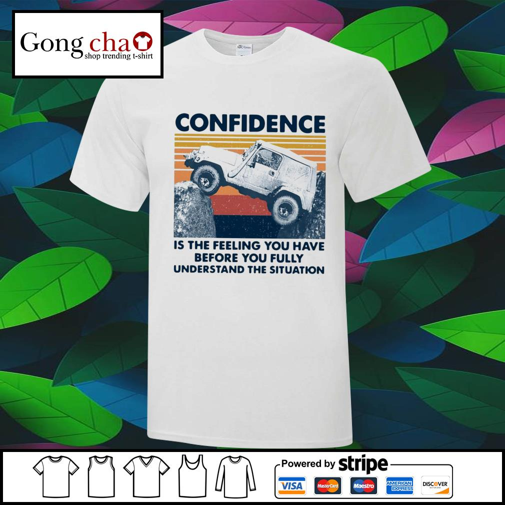 Confidence is the feeling you have before you fully understand the situation vintage shirt