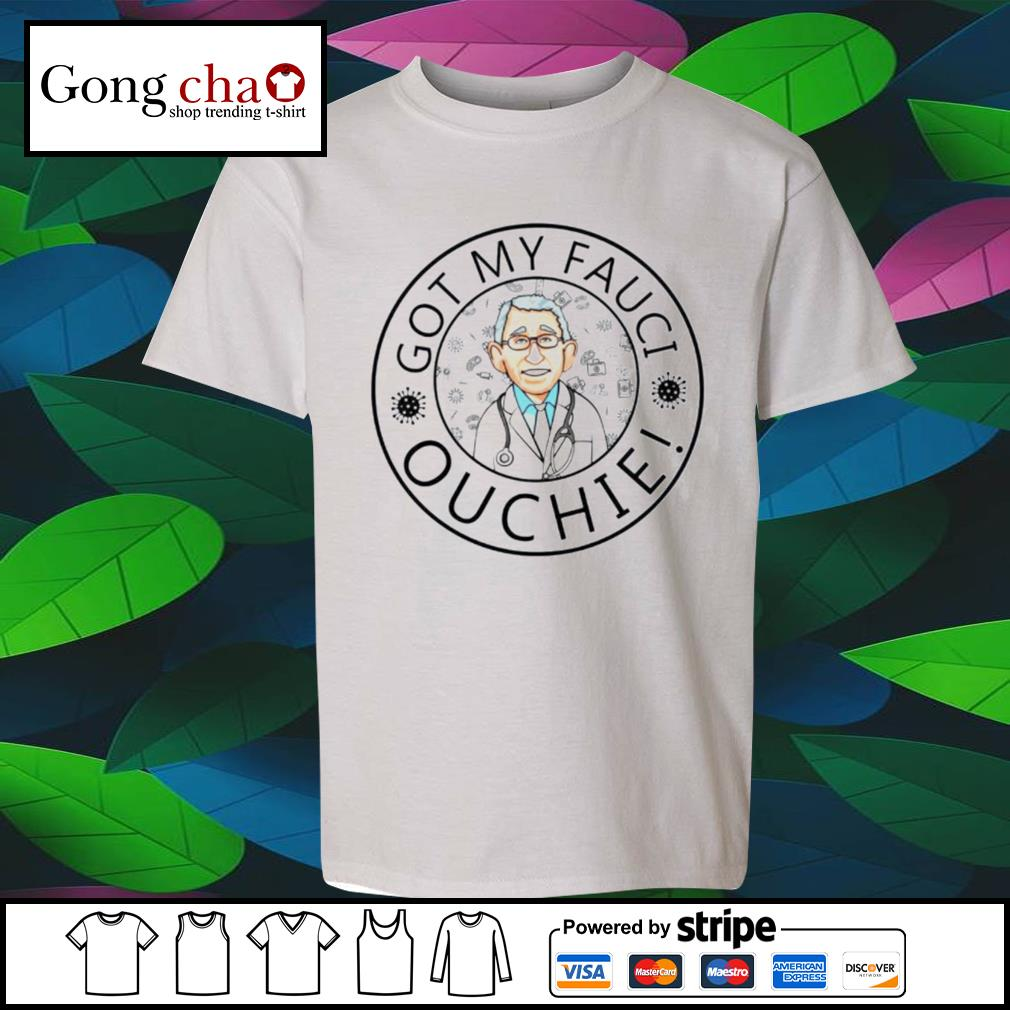 I got my Fauci ouchie Vaccine s youth-tee