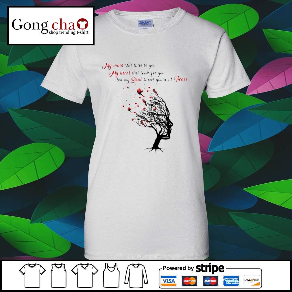 My mind still talks to you my heart still looks for you but my soul knows you're at peace s v-neck-t-shirt