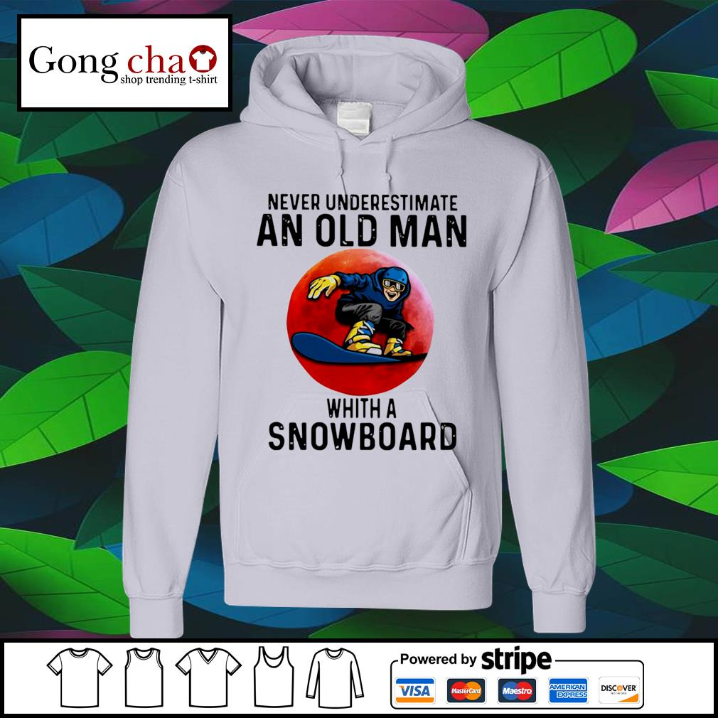Never underestimate an old man whith a Snowboard s hoodie
