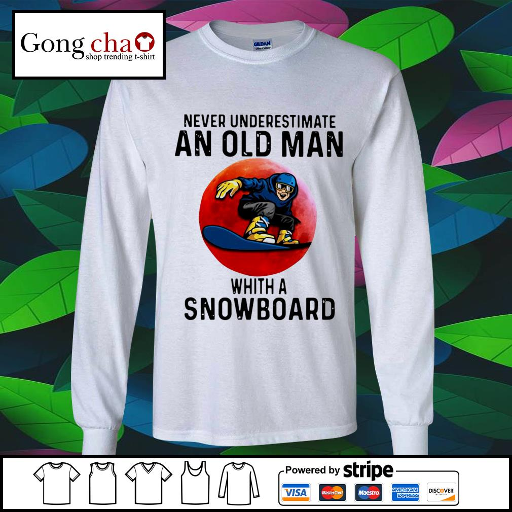 Never underestimate an old man whith a Snowboard s longsleeve-tee