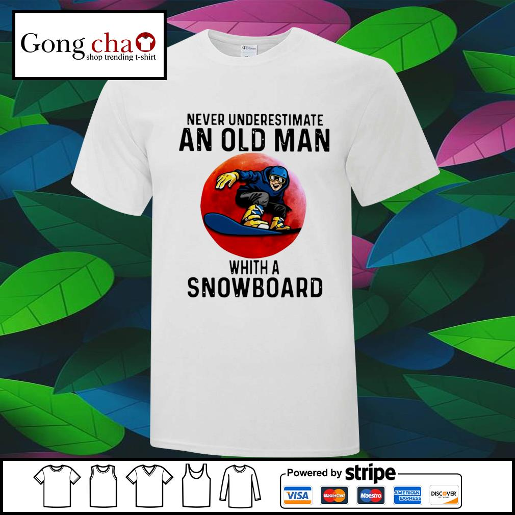 Never underestimate an old man whith a Snowboard shirt