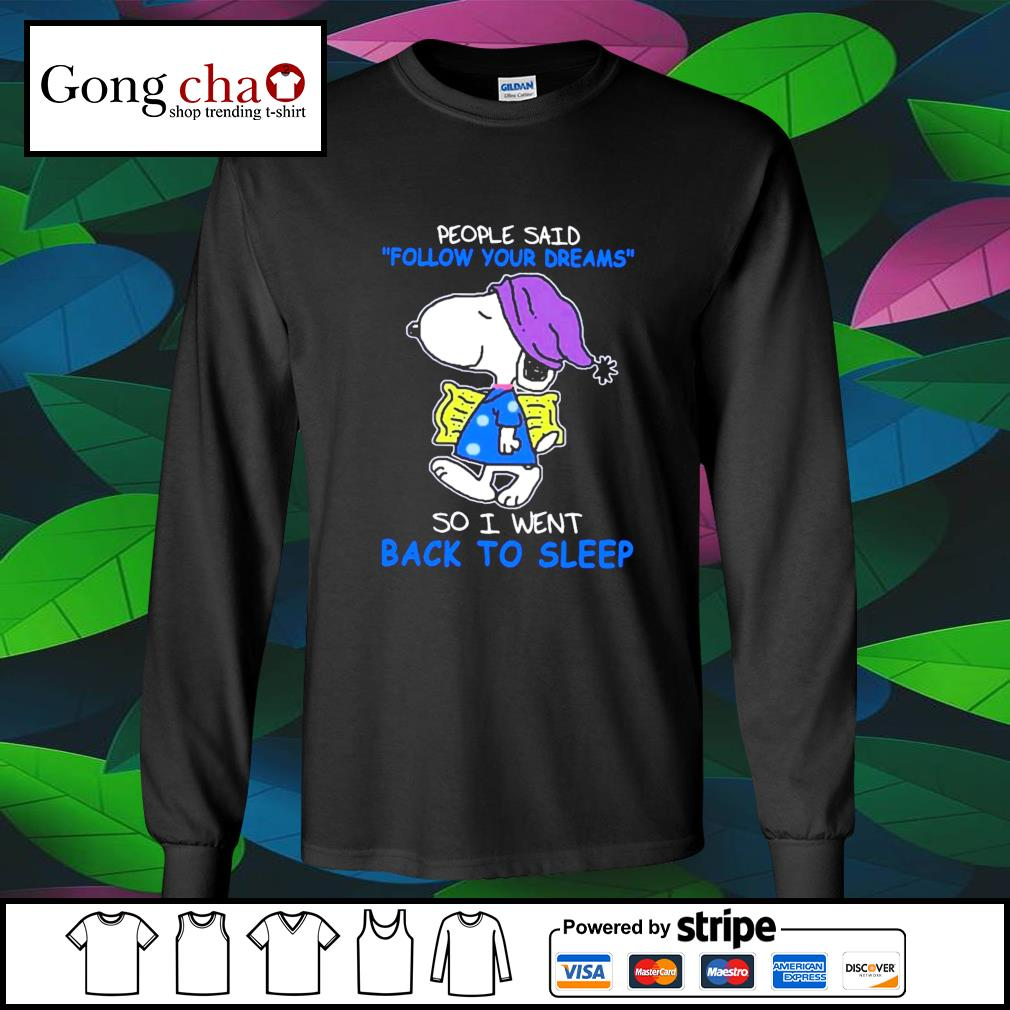 Snoopy people said follow your dreams so I went back to sleep s longsleeve-tee